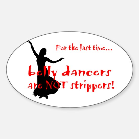 belly dancers not strippers Oval Decal