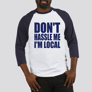 Don't hassle me I'm local Baseball Jersey