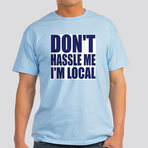Don't hassle me I'm local light T-Shirt