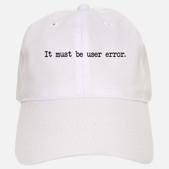 It must be user error Baseball Baseball Cap