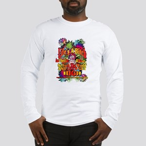 Lifes A Bitch Long Sleeve T-Shirt