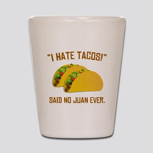 I Hate Tacos Shot Glass