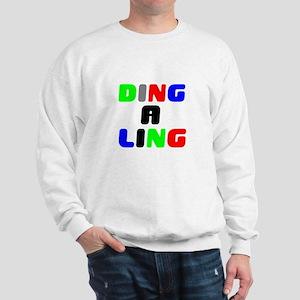 DING A LING! Sweatshirt