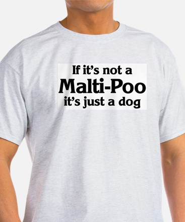 Malti-Poo: If it's not Ash Grey T-Shirt