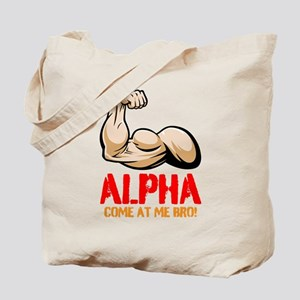 Alpha Come At Me Bro! Tote Bag