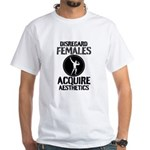 Disregard Females Acquire Aesthetics v2 T-Shirt
