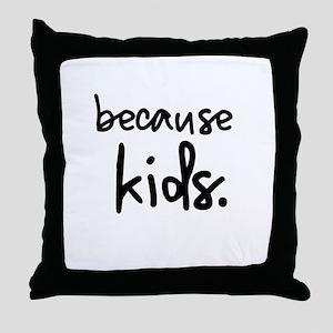Because Kids Throw Pillow