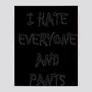 I Hate Everyone and Pants Throw Blanket