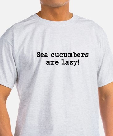 Sea cucumbers are lazy T-Shirt