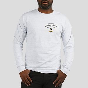 Friends Dont Let Friends Long Sleeve T-Shirt