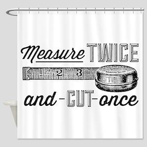 Measure Twice Shower Curtain