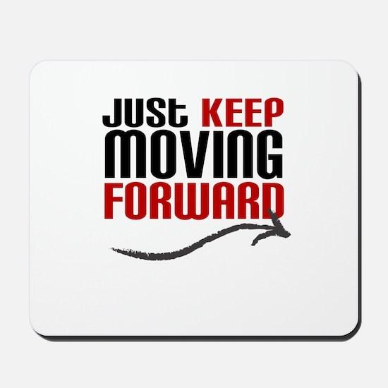 Just Keep Moving Forward Mousepad
