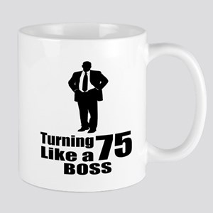 Turning 75 Like A Boss Birthday 11 oz Ceramic Mug