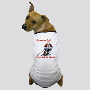 Born to Ski... Forced to Work Dog T-Shirt