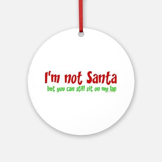 I'M NOT SANTA.... Ornament (Round)