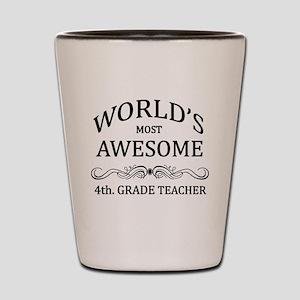World's Most Awesome 4th. Grade Teacher Shot Glass