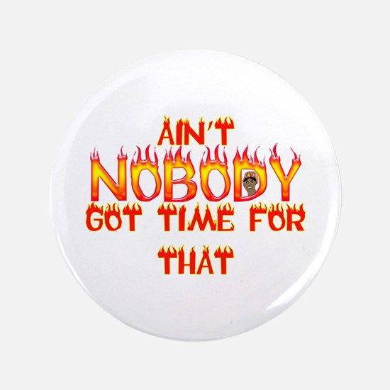 "Ain't Nobody Got Time Sweet Brown 3.5"" Button"