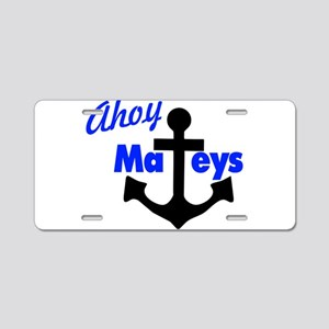 Ahoy Mateys With Anchor Aluminum License Plate