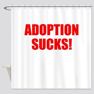 ADOPTION SUCKS! Shower Curtain