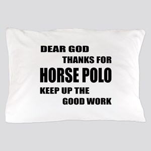 Dear god thanks for Horse Polo Keep up Pillow Case
