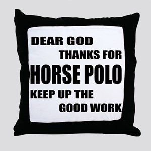 Dear god thanks for Horse Polo Keep u Throw Pillow