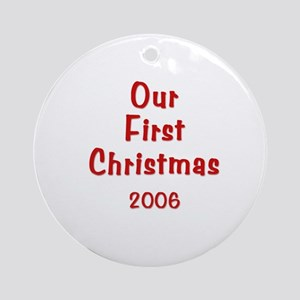 Our First Christmas 2006 Ornament (Round)
