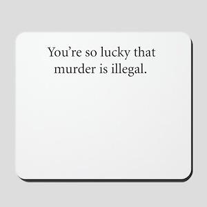 You're so lucky Mousepad