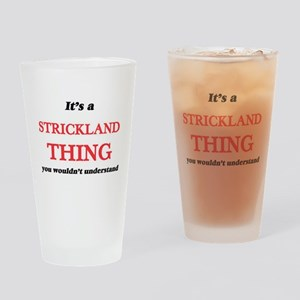 It's a Strickland thing, you wo Drinking Glass