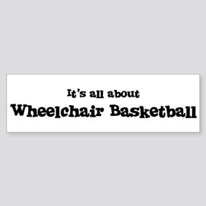 All about Wheelchair Basketba Bumper Sticker
