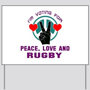 I am voting for Peace, Love and Rugby Yard Sign
