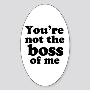You're Not the Boss of Me Oval Sticker