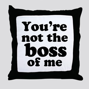 You're Not the Boss of Me Throw Pillow