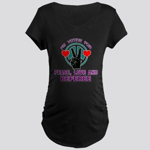 I am voting for Peace, Love Maternity Dark T-Shirt