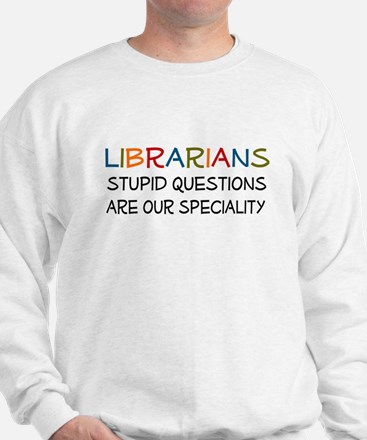 stupid questions - librarian Sweatshirt