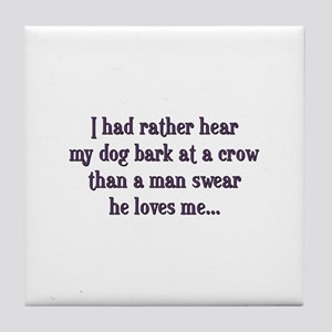 I had rather hear a dog bark Tile Coaster
