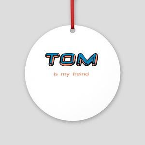 Tom is my freind Ornament (Round)