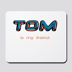 Tom is my freind Mousepad