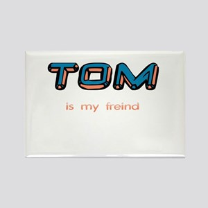 Tom is my freind Rectangle Magnet