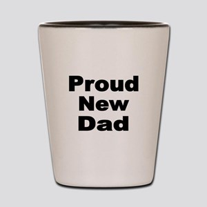 Proud New Dad Shot Glass