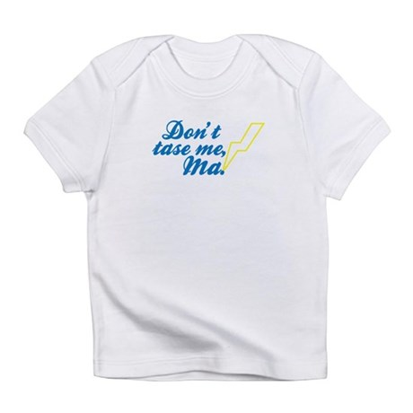 Don't tase me, Ma! Infant T-Shirt