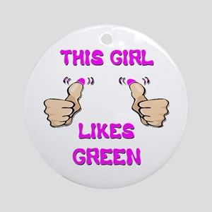 This Girl Likes Green Ornament (Round)