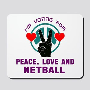 I am voting for Peace, Love and Netball Mousepad