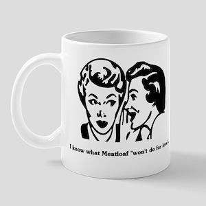 """I know what Meatloaf """"won't d Mug"""
