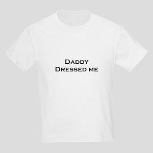 Daddy Dressed Me Kids T-Shirt