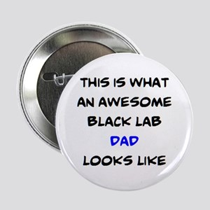 "awesome black lab dad 2.25"" Button"