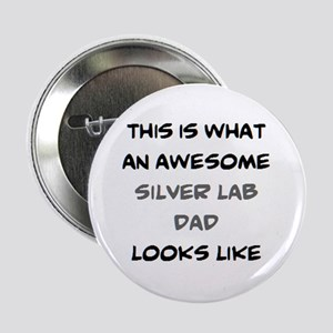 "awesome silver lab dad 2.25"" Button"