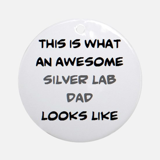 awesome silver lab dad Round Ornament