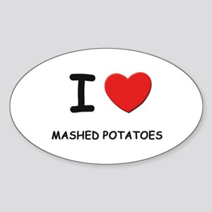 I love mashed potatoes Oval Sticker
