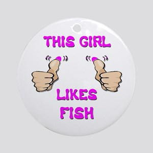 This Girl Likes Fish Ornament (Round)
