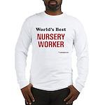 World's Best Nursery Worker Long Sleeve T-Shirt
